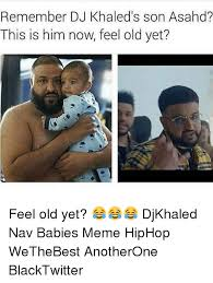 Meme Dj - remember dj khaled s son asahd this is him now feel old yet feel