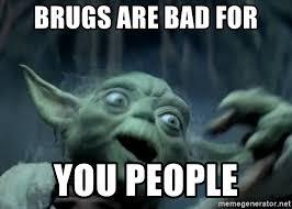 Meme Generator Yoda - brugs are bad for you people yoda on drugs meme generator