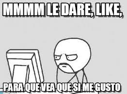 Meme Like - mmmm le dare like computer guy meme on memegen