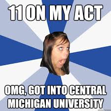 University Of Michigan Memes - 11 on my act omg got into central michigan university annoying