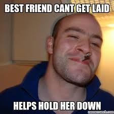 Get Laid Meme - friend cant get laid
