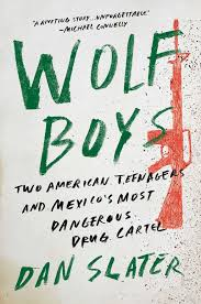 wolf boys two teenagers and mexico s most dangerous