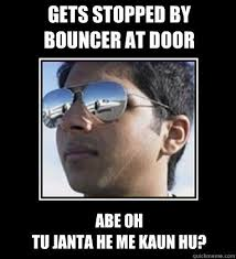 Bouncer Meme - what are some funny rich delhi boy memes quora