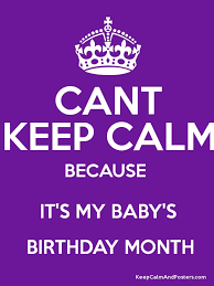 baby s birthday cant keep calm because it s my baby s birthday month keep calm and