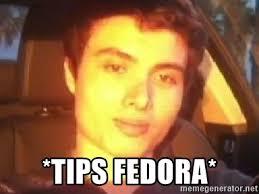 Tips Fedora Meme - tips fedora elliot rodger meme generator