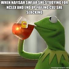 Nclex Meme - when nafisah swear she studying for nclex and end up failing cuz she