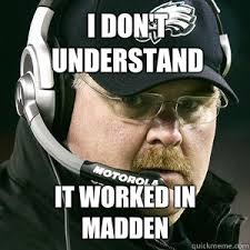 Andy Reid Meme - i don t understand it worked in madden andy reid quickmeme