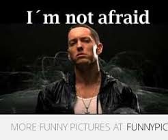 Afraid Meme - eminem meme im not afraid funny pictures