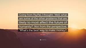 12 best future of money elon musk quote u201cgoing from paypal i thought u0027well what are