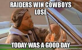 Cowboys Lose Meme - raiders win cowboys lose today was a good day today was a good