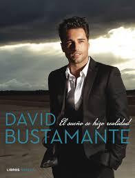 biografia bustamante david bustamante el sueño se hizo realidad david bustamante