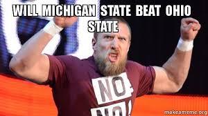 Ohio State Michigan Memes - will michigan state beat ohio state make a meme