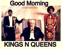 King And Queen Memes - good morning king and queens