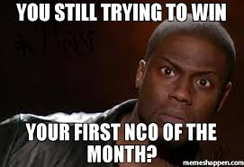 Kevin Hart Meme - you still trying to win your first nco of the month meme kevin