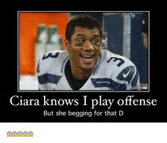 Ciara Meme - seahawks ciara knows i play offense but she begging for that d