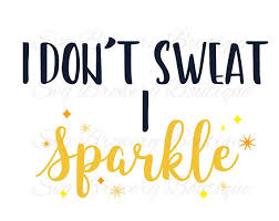 i don t sweat i sparkle i don t sweat i sparkle glitter svg png dxf cricut