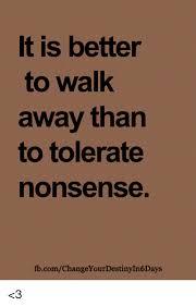 Walk Away Meme - it is better to walk away tharn to tolerate nonsense
