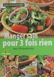 livre cuisine bio livre manger sain pour trois fois rien avec 150 recettes bio