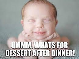 Whats For Dinner Meme - ummm whats for dessert after dinner
