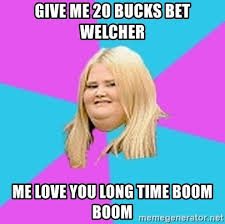 Me Love You Long Time Meme - give me 20 bucks bet welcher me love you long time boom boom fat
