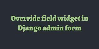 override field widget in django admin form timonweb