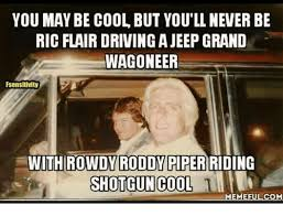 Ric Flair Memes - you may be cool but you ll never be ric flair driving a jeep grand