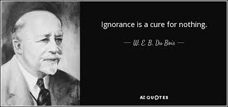 w e b du bois quote ignorance is a cure for nothing