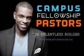 the relentless builder pastors of campus fellowships in nigerian