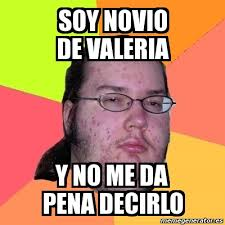 Valeria Meme - meme friki soy novio de valeria y no me da pena decirlo 555144
