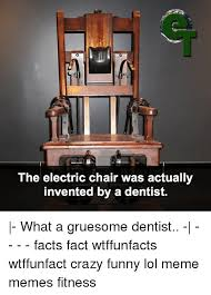 Meme Chair - the electric chair was actually invented by a dentist what a