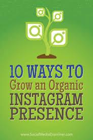 10 Ways To Grow An Organic Instagram Presence Social Media Examiner