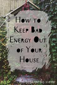Bad Energy by Keep Bad Energy Out Of Your House Marisa Mohimarisa Mohi