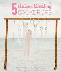Wedding Backdrops 5 Unique Wedding Backdrops Every Last Detail