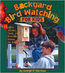 Backyard Bird Watching Backyard Bird Watching For Kids How To Attract Feed And Provide