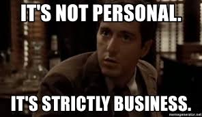 Business Meme Generator - it s not personal it s strictly business michael corleone