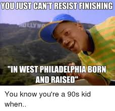 In West Philadelphia Born And Raised Meme - 25 best memes about in west philadelphia born and raised in
