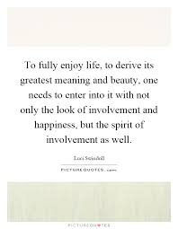 to fully enjoy to derive its greatest meaning and