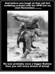 Badass Meme - and before you laugh at that old fart wobbling around with his vfw