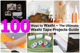 100 ways to washi u2013 the ultimate washi tape projects guide