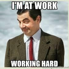 Work Hard Meme - i m at work working hard mr bean meme generator
