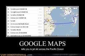 Google Maps Meme - google maps very demotivational demotivational posters very