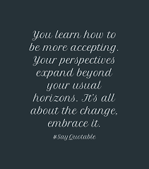 quote change embrace quote about you learn how to be more accepting your perspectives