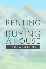 pros and cons of renting a house renting vs buying a house pros cons renting house and frugal