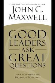 Great Questions To Ask A Leaders Ask Great Questions Your Foundation For Successful