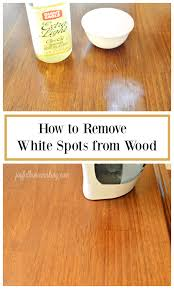 how to remove white spots of wood furniture remove white spots from wood joyful homemaking