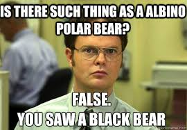Albino Meme - is there such thing as a albino polar bear false you saw a black