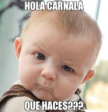 Memes Hola - hola carnala que haces meme skeptical baby 26066 memeshappen