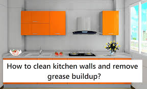 how to get grease buildup cabinets easy methods on how to clean kitchen walls and remove grease