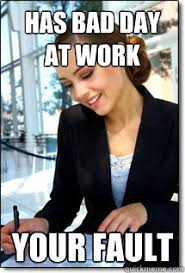 Bad Day At Work Meme - has bad day at work your fault professional girlfriend quickmeme