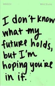 quotes about your life quotes about love for him i don u0027t know what my future holds but